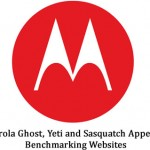 Motorola Ghost, Yeti and Sasquatch Appear on Benchmarking Websites