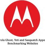 Motorola Ghost, Yeti and Sasquatch Appear on Benchmarking Websites